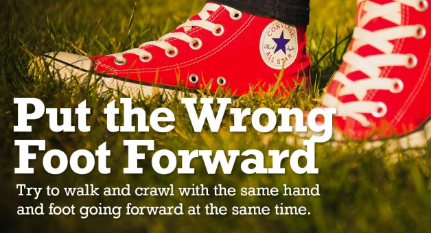 Trying to walk or crawl with the same hand and foot going forward at the same time challenges muscle memory.