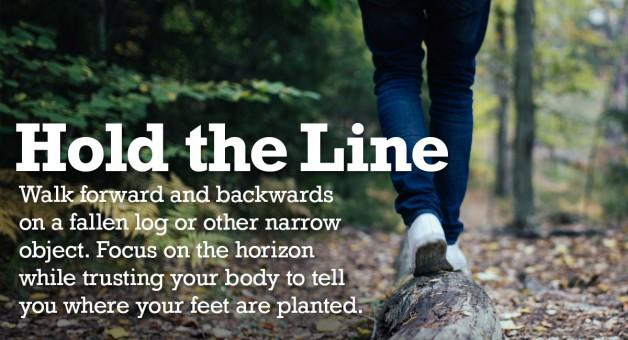 Walking forward and backwards on a narrow log can help build sightless memory.